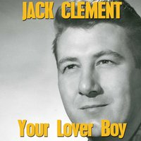 Your Lover Boy — Jack Clement