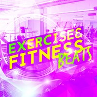 Exercise & Fitness Beats — Fitness Chillout Lounge Workout, Exercise Music Prodigy, Gym Music Workout Personal Trainer, Exercise Music Prodigy|Fitness Chillout Lounge Workout|Gym Music Workout Personal Trainer