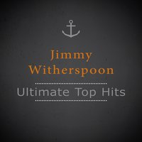 Ultimate Top Hits — Jimmy Witherspoon