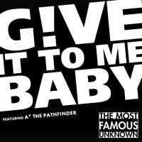 Give It to Me, Baby! (feat. MC a* the Pathfinder) — The Most Famous Unknown, MC a* the Pathfinder