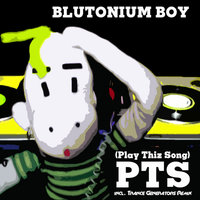 Play This Song (PTS) — Blutonium Boy