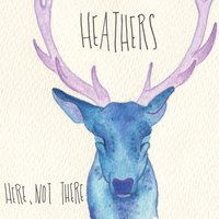 Here, Not There — Heathers