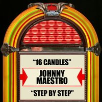 16 Candles / Step By Step — Johnny Maestro, Johnny Maestro formerly of The Crests