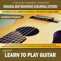 Learn to Play Guitar — Binaural Beat Brainwave Subliminal Systems