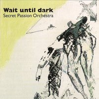 Wait until dark — Secret Passion Orchestra