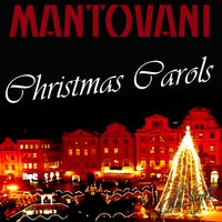 Christmas Carols — Taverner Players, Taverner Choir, Andrew Parrott, Taverner Consort, Mantovani and his Orchestra