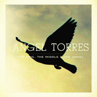 The Epic, The Middle & The Angel — Angel Torres