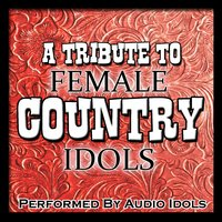 A Tribute to Female Country Idols — Audio Idols