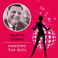 Amazing Top Hits — Martin Denny