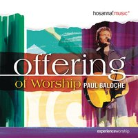 Offering of Worship — Paul Baloche