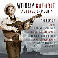 Pastures Of Plenty - Best of Woody Guthrie — Woody Guthrie