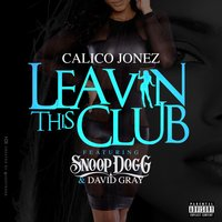Leavin' this Club — Snoop Dogg, David Gray, Calico Jonez