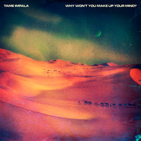 Why Won't You Make Up Your Mind? — Tame Impala