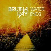 Water Ends — Brutha Ray