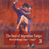 The best of Argentine Tango Vol. 3 / 78 rpm recordings 1927 - 1957 — сборник