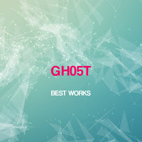 Gh05t Best Works — Gh05T