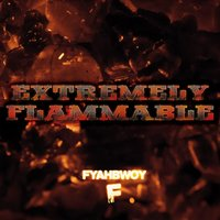 Extremely Flammable — Fyahbwoy, Fyahbwoy A.k.a Chico De Fuego