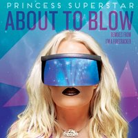 About to Blow — Princess Superstar
