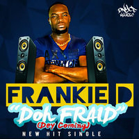Doh Fraid (Dey Coming) — Frankie D