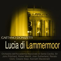 Donizetti: Lucia di Lammermoor — Гаэтано Доницетти, Sir John Pritchard, Joan Sutherland, Orchestra dell'Accademia Nazionale di Santa Cecilia, Rober Merrill, Orchestra dell'Accademia Nazionale di Santa Cecilia, Sir John Pritchard, Rober Merrill, Joan Sutherland