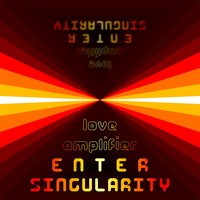 Enter Singularity — Love Amplifier