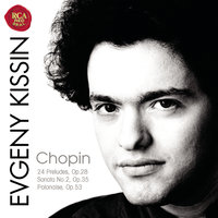 Chopin: 24 Preludes; Sonata No.2, Op.35; Polonaise, Op.53 — Evgeny Kissin