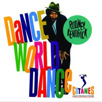 Dance World Dance — Rodney Kendrick