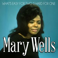 What's Easy for Two Is Hard for One — Mary Wells