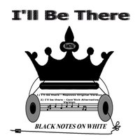 I'll Be There — Black Notes On White
