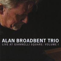 Live at Giannelli Square: Vol 1 — Alan Broadbent