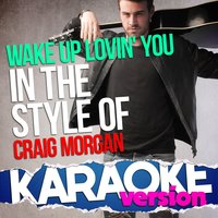 Wake up Lovin' You (In the Style of Craig Morgan) - Single — Ameritz Top Tracks
