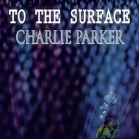 To The Surface — Джордж Гершвин, Charlie Parker