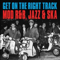 Get on the Right Track: Mod R&B, Jazz & Ska — сборник