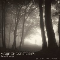 More Ghost Stories by M. R. James — Bart Wolffe