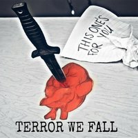 This One's for You — Terror We Fall