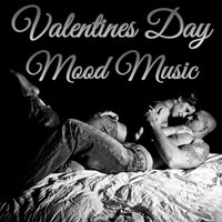 Valentines Day Mood Music: Sexy and Sensual Music for a Romantic Night with Your Lover — сборник