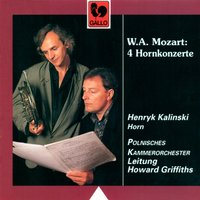 Mozart: 4 Horn Concertos: No. 1 in D Major, K. 412 - No. 2 in E-Flat Major, K. 417 - No. 3 in E-Flat Major, K. 447 - No. 4 in E-Flat Major, K. 495 — Polish Chamber Orchestra, Howard Griffiths, Henryk Kalinski, Polnisches Kammerorchester & Howard Griffiths, Henryk Kalinski, Вольфганг Амадей Моцарт