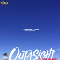 Do Something Crazy — Outasight feat. Cook Classics