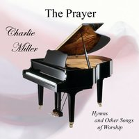 The Prayer: Hymns And Other Songs Of Worship — Charlie Miller