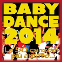 BABY DANCE 2014  ...le 50 canzoni più amate! — сборник