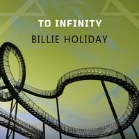 To Infinity — Billie Holiday