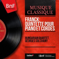 Franck: Quintette pour piano et cordes — Hungarian Quartet, Zoltán Székely, Georges Solchany, Denes Koromzay, Gabor Magyar, Hungarian Quartet, Georges Solchany, Zoltan Szekely, Alexandre Moszkowsky, Denes Koromzay, Gabor Magyar, Сезар Франк