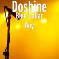 Blue Collar Guy — Doshine