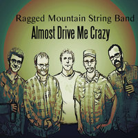 Almost Drive Me Crazy — Ragged Mountain String Band
