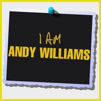 I Am Andy Williams — Andy Williams