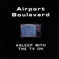 Asleep With The TV On — Airport Boulevard