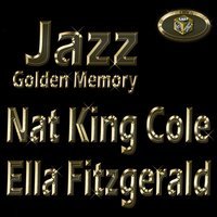 Jazz Golden Memory — Nat King Cole, Ella Fitzgerald
