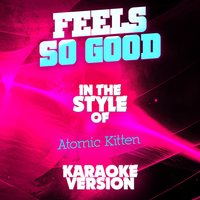 Feels so Good (In the Style of Atomic Kitten) - Single — Ameritz Audio Karaoke