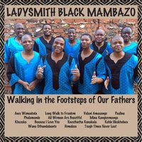 Walking in the Footsteps of Our Fathers — Ladysmith Black Mambazo