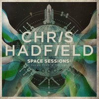 Space Sessions: Songs From a Tin Can — Chris Hadfield